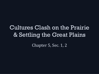 Cultures Clash on the Prairie & Settling the Great Plains