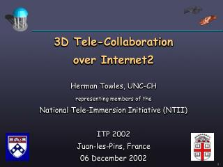 3D Tele-Collaboration over Internet2 Herman Towles, UNC-CH  representing members of the National Tele-Immersion Initiati