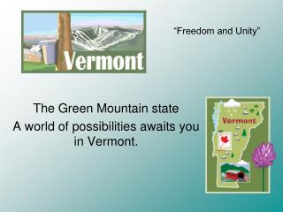 The Green Mountain state A world of possibilities awaits you in Vermont.