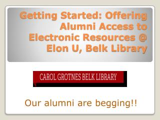 Getting Started: Offering Alumni Access to Electronic Resources @  Elon  U, Belk Library