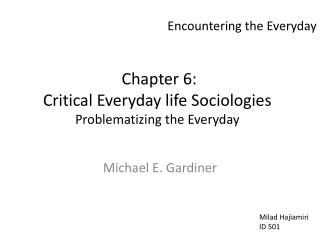 Chapter  6:  Critical Everyday life Sociologies Problematizing  the Everyday