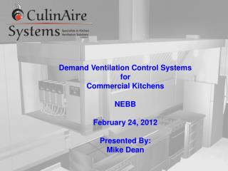 Demand Ventilation Control Systems for Commercial Kitchens NEBB February 24, 2012 Presented By: