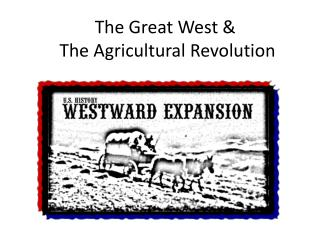 The  Great West &  The Agricultural Revolution