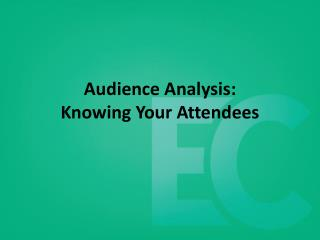 Audience Analysis:  Knowing Your Attendees