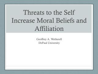 Threats to the Self Increase Moral Beliefs and Affiliation