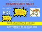 COMMISSARY SALE Take advantage of your biggest non-pay benefit by saving money on your groceries  Open to active duty, g