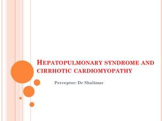 Hepatopulmonary  syndrome and cirrhotic  cardiomyopathy