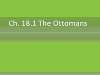 Ch. 18.1 The Ottomans