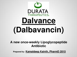 Dalvance (Dalbavancin) A new once-weekly Lipoglycopeptide Antibiotic