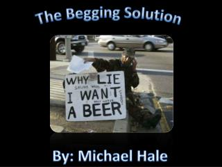 The Begging Solution