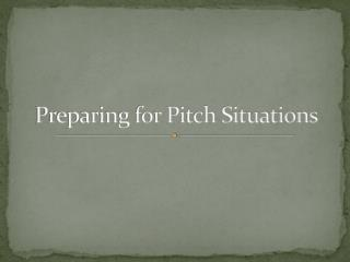Preparing for Pitch Situations