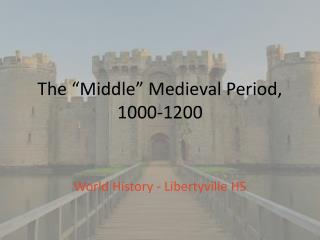 """The """"Middle"""" Medieval Period, 1000-1200"""