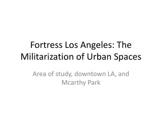 Fortress Los Angeles: The Militarization of Urban Spaces