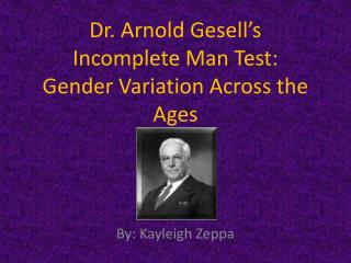 Dr. Arnold Gesell's  Incomplete Man Test:  Gender Variation Across the Ages