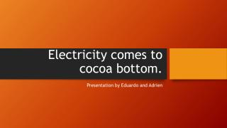 Electricity comes to cocoa bottom.