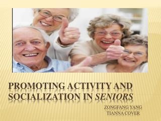 Promoting activity and socialization in  Seniors   Zongfang  Yang Tianna  Cover