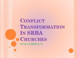 Conflict Transformation In SRBA Churches