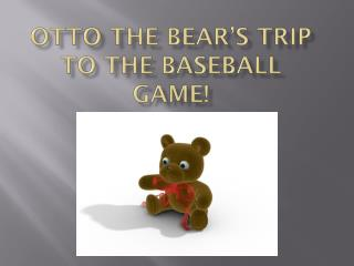 Otto the Bear's Trip to the Baseball Game!