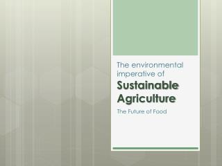The environmental  imperative of  Sustainable Agriculture