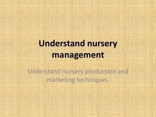 Understand nursery  management