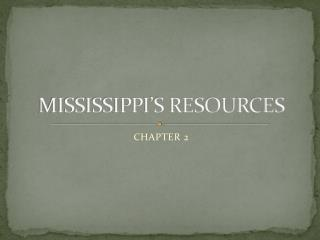 MISSISSIPPI'S RESOURCES
