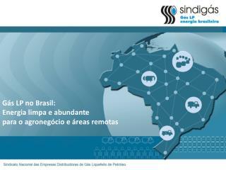 Gás LP no Brasil: Energia limpa e abundante para o agronegócio e áreas remotas