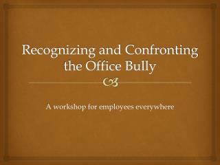 Recognizing and Confronting  the  Office Bully