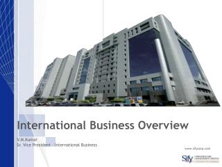 International Business Overview V.M.Kumar Sr. Vice President – International Business sifycorp