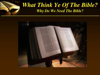 What Think Ye Of The Bible? Why Do We Need The Bible?