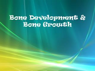 Bone Development & Bone Growth