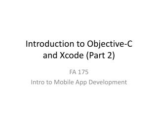 Introduction to Objective-C and  Xcode  (Part  2)