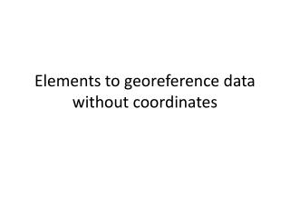 Elements to  georeference  data without coordinates