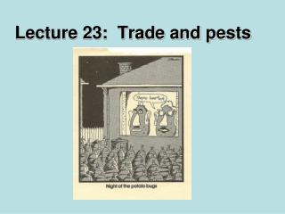 Lecture 23:  Trade and pests