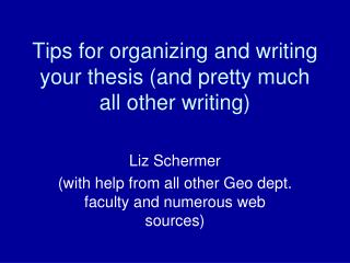 Tips for organizing and writing your thesis (and pretty much all other writing)