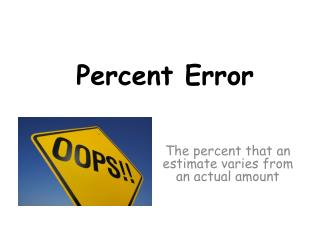 The percent that an estimate varies from an actual amount