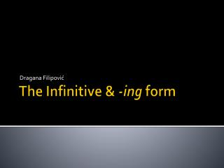 The Infinitive &  - ing form