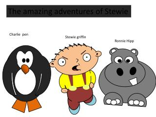 The amazing adventures of Stewie