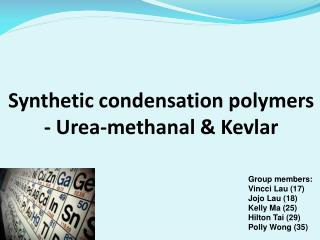 Synthetic condensation polymers          -  Urea- methanal  & Kev l ar