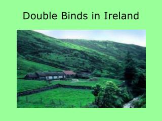 Double Binds in Ireland