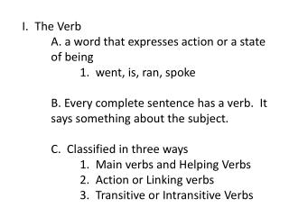 The Verb A. a word that expresses action or a state of being 1. went, is, ran, spoke