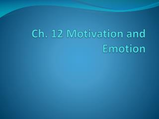 Ch. 12 Motivation and Emotion