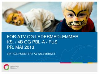 FOR ATV OG LEDERMEDLEMMER KS. / 4B OG PBL-A  / FUS PR. MAI 2013