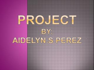 Project by: aidelyn.s  perez
