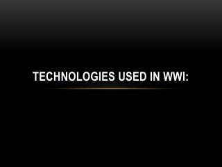 Technologies Used in WWI: