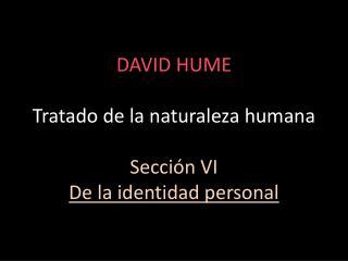 DAVID HUME Tratado de la naturaleza humana Sección VI  De la identidad personal
