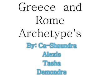 Greece  and Rome Archetype's