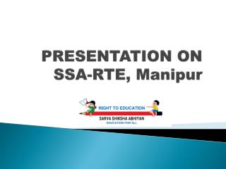 PRESENTATION ON SSA-RTE, Manipur