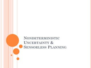 Nondeterministic Uncertainty & Sensorless  Planning