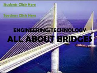 ENGINEERING/TECHNOLOGY ALL ABOUT BRIDGES