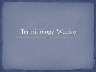 Terminology-Week 9